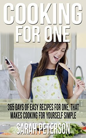 Cooking For One 365 Days Of Easy Recipes For One That Makes