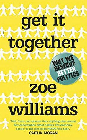 get-it-together-why-we-deserve-better-politics
