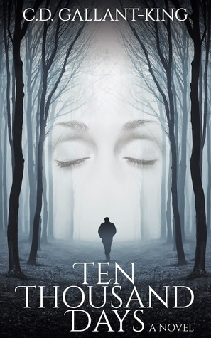 Ten Thousand Days by C.D. Gallant-King