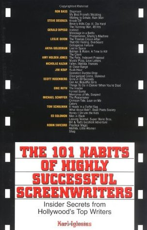 The 101 Habits Of Highly Successful Screenwriters: Insiders Secrets from Hollywoods Top Writers