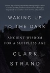 Waking Up to the Dark: Ancient Wisdom for a Sleepless Age