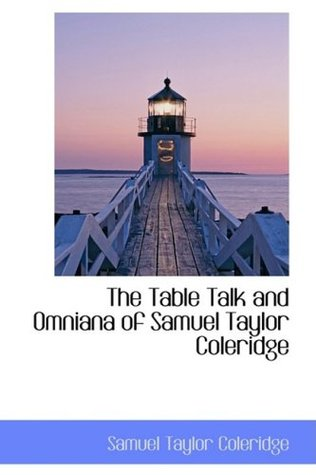 The Table Talk and Omniana of Samuel Taylor Coleridge