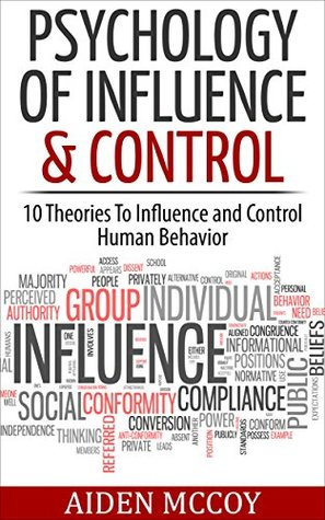 psychology-of-influence-control-10-theories-to-influence-and-control-human-behavior-psychology-influence-control-human-behavior-mind-control-persuasion