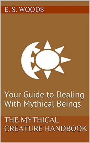 The Mythical Creatures Handbook: 50 Mythical Beings and What You Should Know