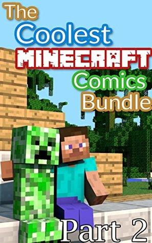 The Coolest Minecraft Comics Bundle 2: A bundle with the most awesome Minecraft comics and drawings you can find on the internet!