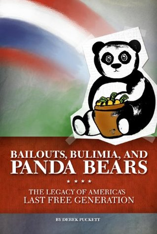 BAILOUTS, BULIMIA, AND PANDA BEARS: the legacy of America's last free generation