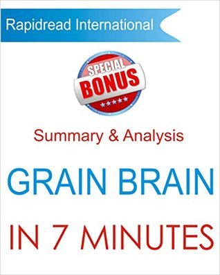 Grain Brain: Summary & Analysis of Dr. David Perlmutter's Grain Brain in 7 Minutes + 4 Bonus Bks