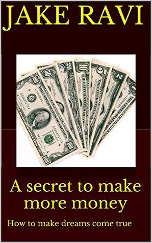 A secret to make more money: How to make dreams come true