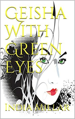 The Geisha With Green Eyes (Secrets From The Hidden House, #1)