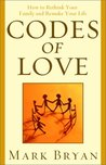 Codes of Love: How to Rethink Your Family and Remake Your Life