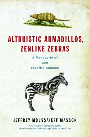 Altruistic Armadillos, Zenlike Zebras by Jeffrey Moussaieff Masson