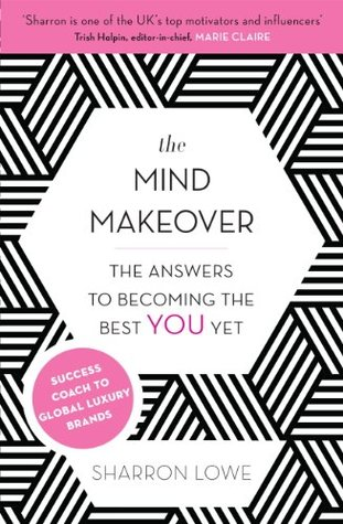 The Mind Makeover: The Answers to Becoming the Best YOU Yet