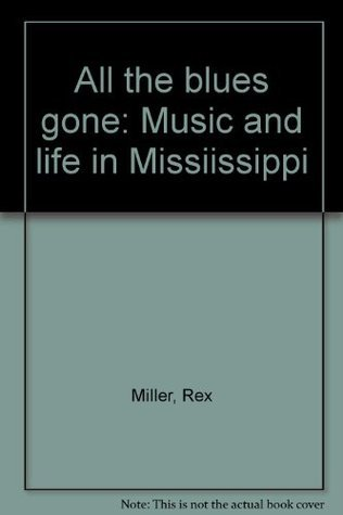 All the blues gone: Music and life in Missiissippi