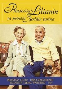 Prinsessa Lilianin ja prinssi Bertilin tarina / prinsessa Lilian kertoo elämästään Omar Magnergårdille ja Elisabeth Tarras-Wahlbergille