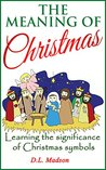 The Meaning of Christmas by D.L. Madson