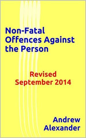 Non-Fatal Offences Against the Person: Revised September 2014 (True Crimes Book 9)