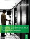 Mastering System Center 2012 Configuration Manager (Sybex)