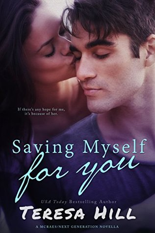 Saving Myself For You (McRaes/Next Generation, Book 1): A YA/NA Crossover Novella(Everything to Me .5) - Teresa Hill