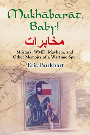 Mukhabarat, Baby! Mortars, WMD, Mayhem and Other Memoirs of a Wartime Spy