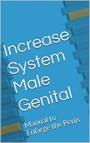 Increase System Male Genital: Manual to Enlarge the Penis