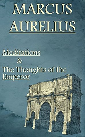 Marcus Aurelius: Meditations & The Thoughts of the Emperor
