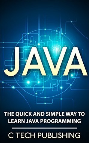 JAVA: JAVA for Beginners - The Quick and Simple Way to Learn JAVA - Programming Language for JAVA: JAVASCRIPT: Java Programming (Web Site Design, Programming ... and Technology, HTML 5, JAVA Book 1)