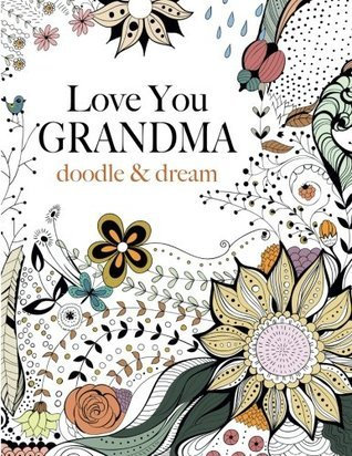 Love You GRANDMA: doodle & dream: A beautiful and inspiring colouring book for Grandmas everywhere