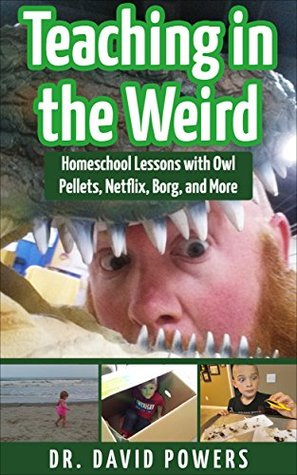 Teaching in the Weird: Homeschool Lessons with Owl Pellets, Netflix, Borg, and More