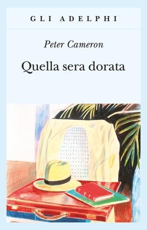Quella sera dorata by Peter Cameron