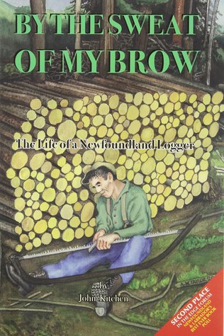By The Sweat Of My Brow: The Life Of A Newfoundland Logger