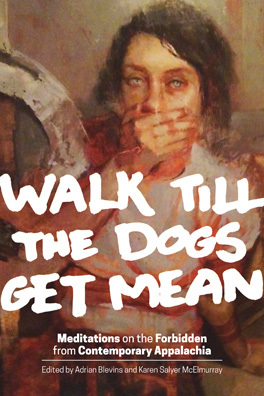 Walk Till the Dogs Get Mean:  Meditations on the Forbidden from Contemporary Appalachia