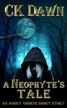 A Neophyte's Tale by C.K. Dawn