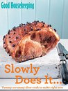 Good Housekeeping Slowly Does It…: Yummy scrummy slow-cook to make right now