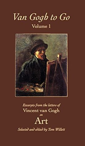 Van Gogh to Go, Volume 1: Art: Excerpts from the Letters of Vincent van Gogh on Art