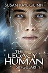 The Legacy Human (Singularity #1)