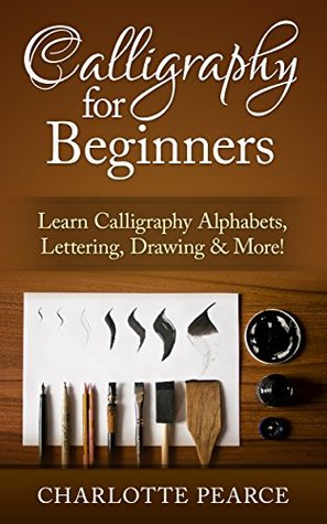 Calligraphy For Beginners: Learn Calligraphy Alphabets, Lettering, Drawing & More!
