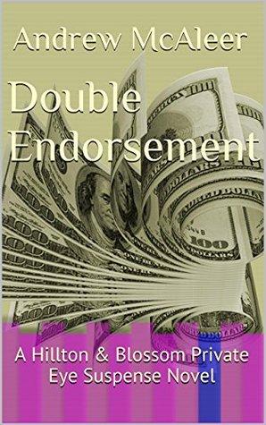 Double Endorsement: A Hillton & Blossom Private Eye Suspense Novel (Hillton & Blossom Private Eye Suspense Series Book 1)