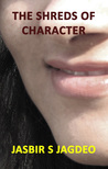 The Shreds of Character by Jasbir S. Jagdeo