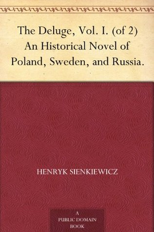 The Deluge, Vol. I. (of 2) An Historical Novel of Poland, Sweden, and Russia.