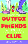 How to Outfox Your Friends When You Don't Have a Clue (My Life Is a Zoo, #3)
