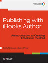 Publishing with iBooks Author: An Introduction to Creating Ebooks for the iPad