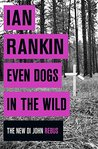 Even Dogs in the Wild by Ian Rankin