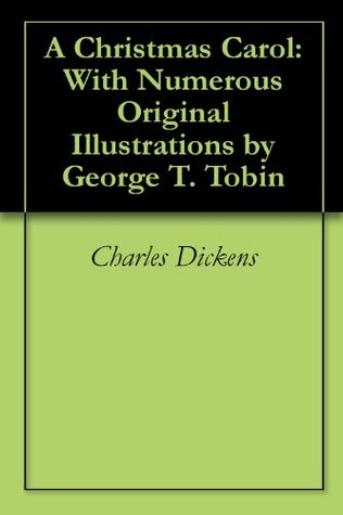 A Christmas Carol: With Numerous Original Illustrations by George T. Tobin