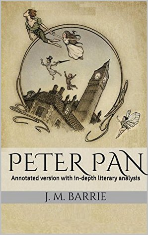 Peter Pan (Annotated): Annotated version with in-depth literary analysis