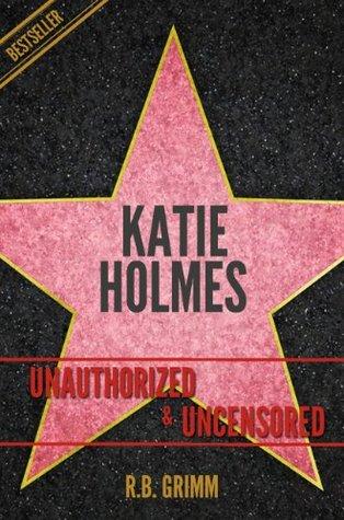 Katie Holmes Unauthorized & Uncensored