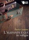 L'elefante è già in valigia by Paola Casadei