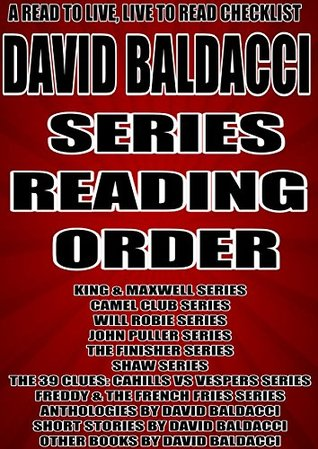DAVID BALDACCI: SERIES READING ORDER: A READ TO LIVE, LIVE TO READ CHECKLIST[KING & MAXWELL SERIES CAMEL CLUB SERIES WILL ROBIE SERIES JOHN PULLER SERIES THE FINISHER SERIES SHAW SERIES]