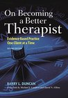 On Becoming a Better Therapist, Second Edition: Evidence-Based Practice One Client at a Time