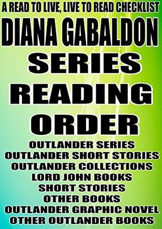 DIANA GABALDON: SERIES READING ORDER: A READ TO LIVE, LIVE TO READ CHECKLIST[OUTLANDER SERIES OUTLANDER SHORT STORIES OUTLANDER COLLECTIONS LORD JOHN BOOKS]