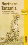 Northern Tanzania: The Bradt Safari Guide with Kilimanjaro and Zanzibar (Bradt Travel Guide)